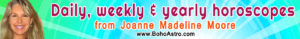 Daily, Weekly, Monthly and Yearly Horoscopes from top media astrologer Joanne Madeline Moore.